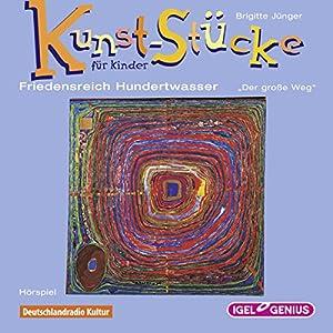 Friedensreich Hundertwasser: Der große Weg (Kunst-Stücke für Kinder) Hörspiel