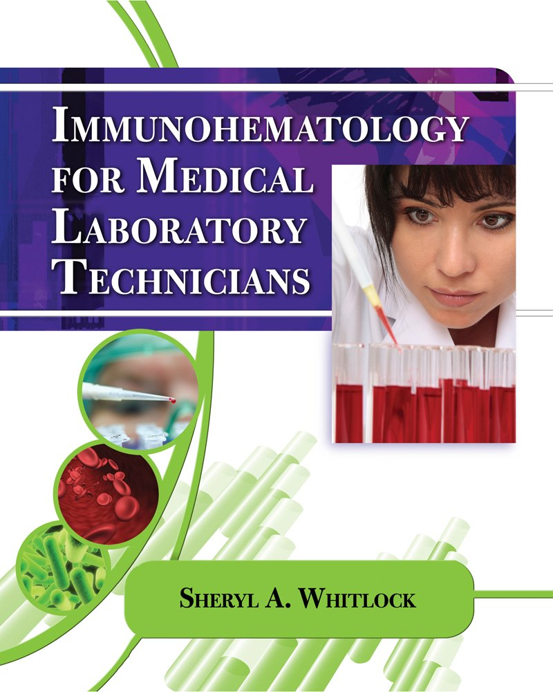 Immunohematology for Medical Laboratory Technicians (Medical Lab Technician Solutions to Enhance Your Courses!)