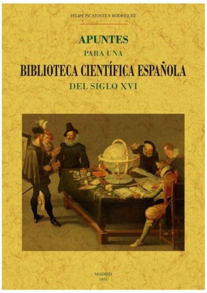 Apuntes para una biblioteca Científica Española Del Siglo XVI: Amazon.es: Picatoste, Felipe: Libros