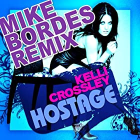 Amazon.com: Hostage (Mike Bordes Remix): Kelli Crossley