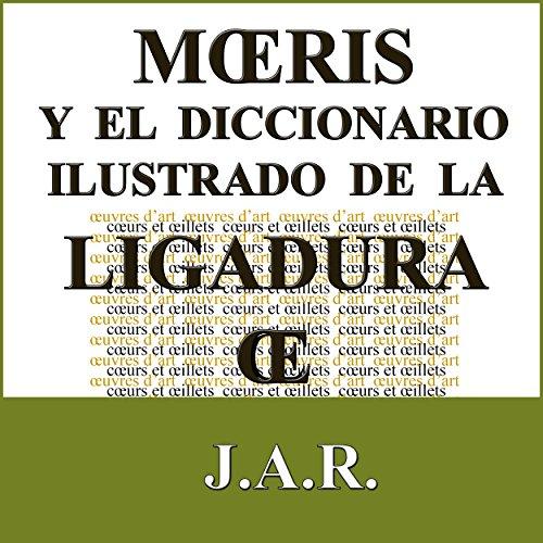 Mœris Y El Diccionario Ilustrado De La Ligadura Œ: ¿Cuáles Son Las Palabras Que Se Escriben Con La Ligadura Œ?