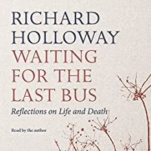 Waiting for the Last Bus: Reflections on Life and Death Audiobook by Richard Holloway Narrated by Richard Holloway