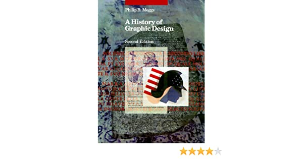 A history of graphic design philip b meggs 9780471289753 amazon a history of graphic design philip b meggs 9780471289753 amazon books fandeluxe Gallery