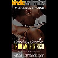 Secretos y Sombras de un Amor Intenso (Saga No. 1): Una novela romántica que no podrás dejar de leer