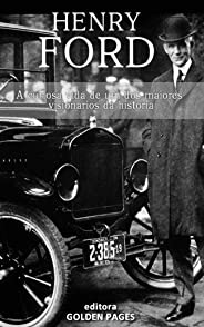 Henry Ford: A curiosa vida de um dos maiores visionários da história