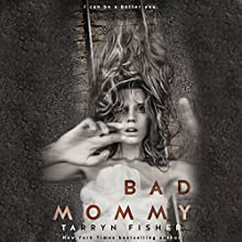 Bad Mommy Audiobook by Tarryn Fisher Narrated by Brittany Pressley, Lance Greenfield, Carly Robins