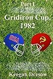 Gridiron Cup, 1982: Part 1, Keegan Dresow, 1492925837