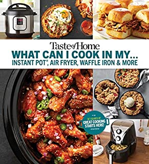 Book Cover: Taste of Home What Can I Cook in My Instant Pot, Air Fryer, Waffle Iron...?: Get Geared Up, Great Cooking Starts Here