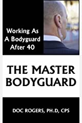 The Master Bodyguard: Working as a Bodyguard After 40 Kindle Edition