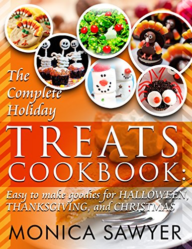 The Complete Holiday Treats Cookbook: Easy to make Goodies for Halloween, Thanksgiving, and Christmas