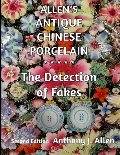 (Allen's Antique Chinese Porcelain ***The Detection of Fakes***: Second Edition)