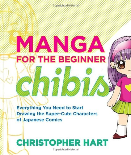 Manga for the Beginner Chibis: Everything You Need to Start Drawing the Super-Cute Characters of Japanese Comics [Christopher Hart] (Tapa Blanda)