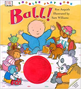 Toddler Story Book Ball Ros Asquith 9780789434869 Amazon Com Books