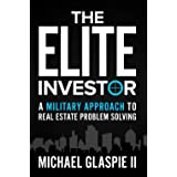 The Elite Investor: A Military Approach to Real Estate Problem Solving
