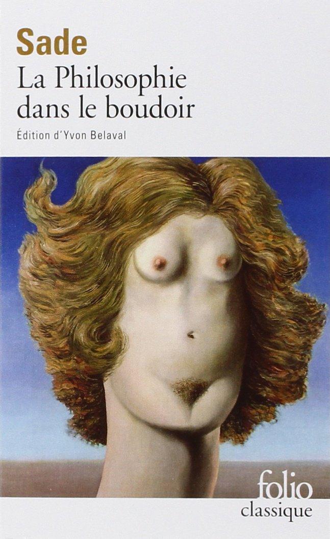 Marquis de Sade, La Philosophie dans le boudoir, Folio Classique, Gallimard, 312 p.