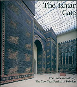 the ishtar gate the processional way the new year festival of