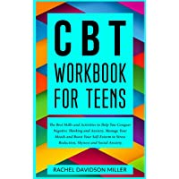CBT Workbook For Teens: The Best Skills and Activities to Help You Conquer Negative Thinking and Anxiety. Manage Your Moods and Boost Your Self-Esteem to Stress Reduction, Shyness and Social Anxiety.