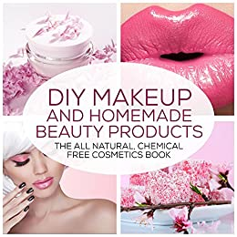 Diy Makeup And Homemade Beauty Products The All Natural Chemical
