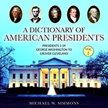 A Dictionary of American Presidents Vol. 1: Presidents 1-24 George Washington to Grover Cleveland Audiobook by Michael W. Simmons Narrated by Alan Munro