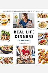 Real Life Dinners: Fun, Fresh, Fast Dinners from the Creator of The Chic Site Paperback