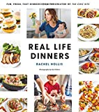 Book cover from Real Life Dinners: Fun, Fresh, Fast Dinners from the Creator of The Chic Site by Rachel Hollis