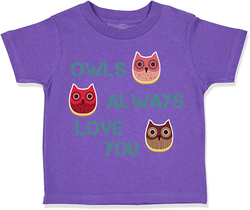 Custom Toddler T-Shirt Owls Always Love You Funny Humor Boy /& Girl Clothes