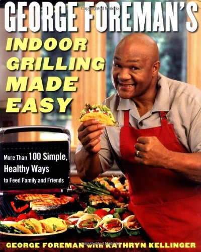 George Foreman's Indoor Grilling Made Easy: More Than 100 Simple, Healthy Ways to Feed Family and Friends (Indoor Grill Cookbook compare prices)