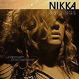 Nikka & Strings: Underneath And In Between