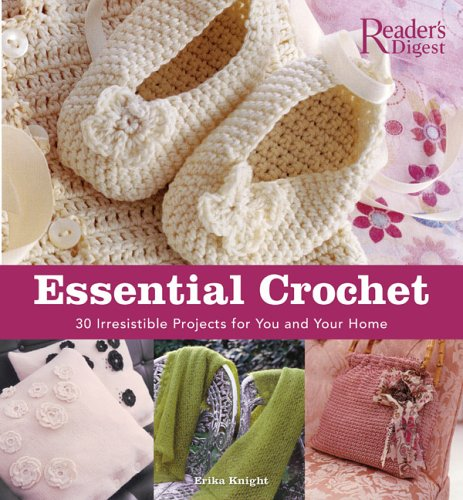 Essential Crochet: Create 30 Irresistible Projects with a Few Basic Stitches Few Basic Stitches