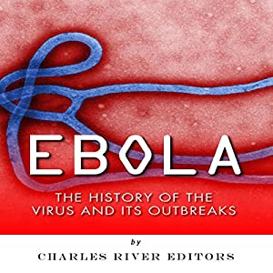 Ebola: The History of the Virus and Its Outbreaks Audiobook
