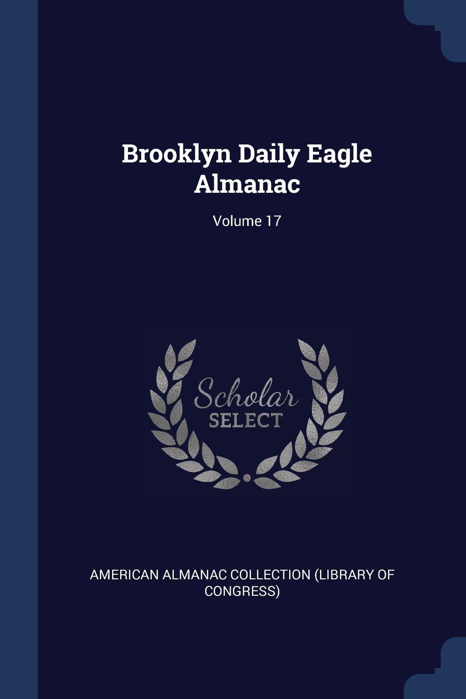Brooklyn Daily Eagle Almanac; Volume 17 ebook