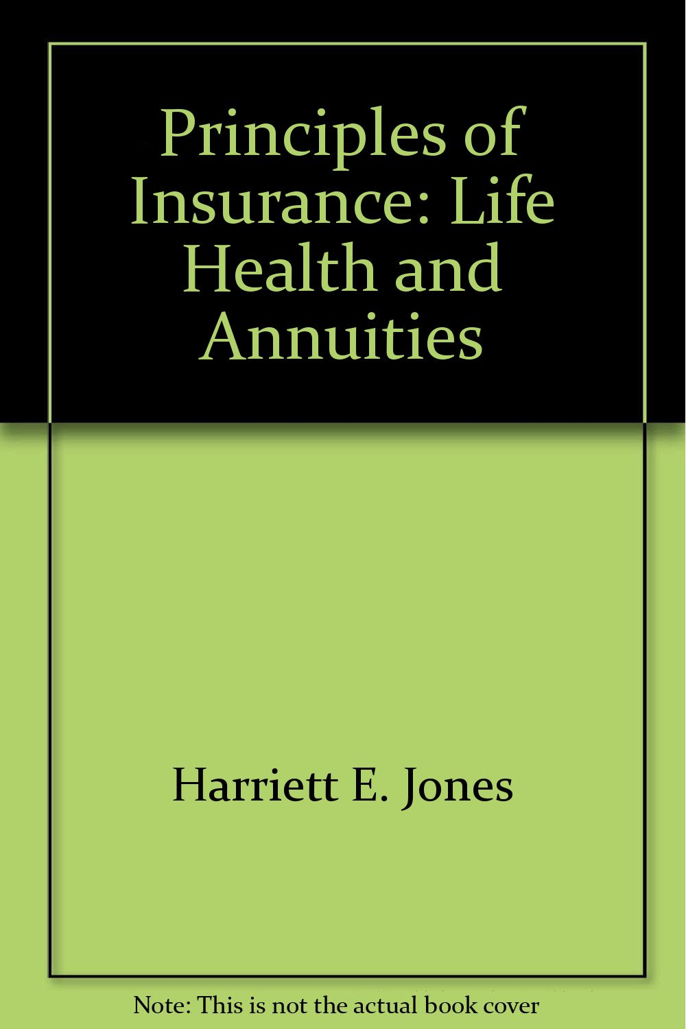 Principles of insurance life health and annuities harriett e principles of insurance life health and annuities harriett e jones 9780939921744 amazon books xflitez Image collections