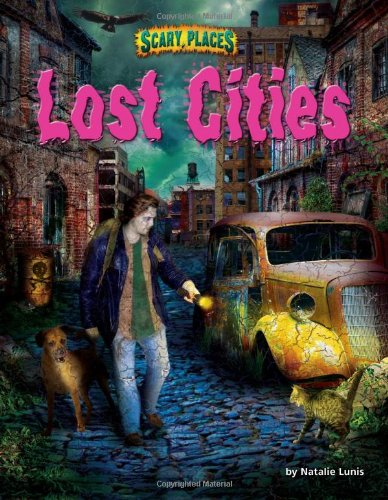 Lost Cities Scary Places Natalie Lunis Paul F Johnston