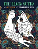 The Llama Sutra: An Off-Colour Adult Colouring Book: Lecherous Llamas, Suggestive Sloths & Uncouth Unicorns In Flagrante Delicto: A Kama Sutra Themed ... Mindful Meditation & Art Color Therapy)