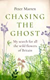 Chasing the Ghost: My Search for all the Wild Flowers of Britain