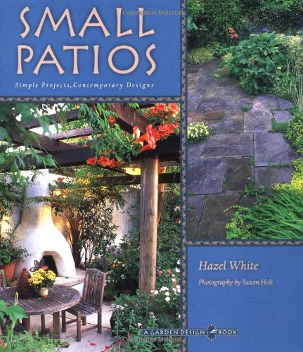 Small Patio Gardens: Simple Projects, Contemporary Designs - a ...
