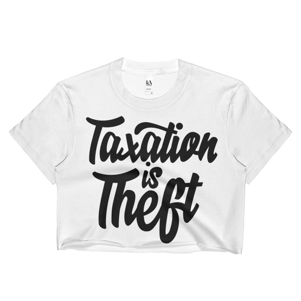 Scofflaws.Shop Taxation is Theft Libertarian Crop Top