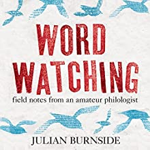 Wordwatching: Field Notes from an Amateur Philologist Audiobook by Julian Burnside Narrated by James Millar