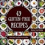49 Gluten-Free Recipes: Gluten-Free Recipe Book Series | Katarina Nolte