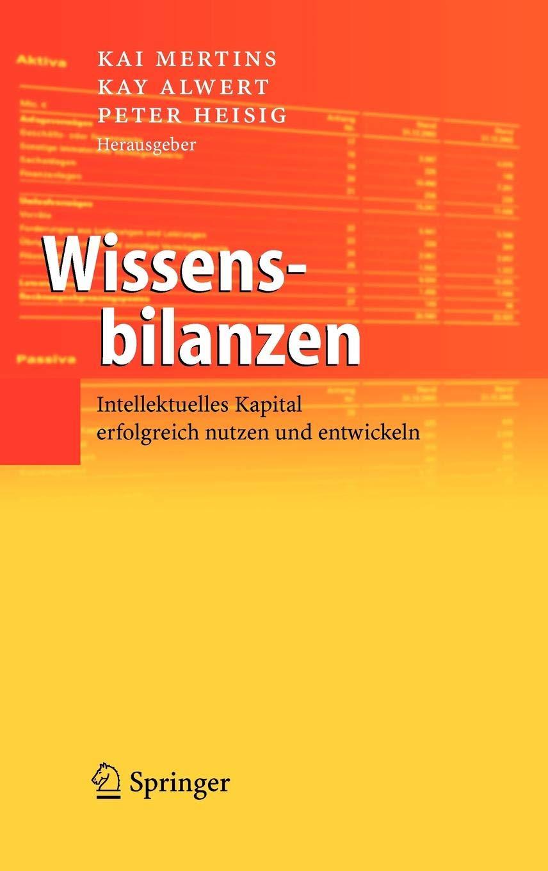 Wissensbilanzen: Intellektuelles Kapital erfolgreich nutzen und entwickeln Gebundenes Buch – 7. Februar 2006 Kai Mertins Kay Alwert Peter Heisig Springer