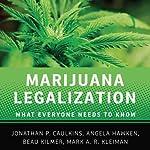 Marijuana Legalization: What Everyone Needs to Know | Mark A. R. Kleiman,Jonathan P. Caulkins,Angela Hawken,Beau Kilmer
