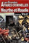 Meurthe-et-Moselle Grandes Affaires Criminelles par Volot