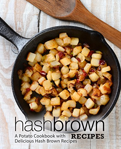 Hash Brown Recipes: A Potato Cookbook with Delicious Hash Brown Recipes (2nd Edition) by BookSumo Press