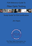 The FOA Reference Guide To Fiber Optic Testing: Study Guide To FOA Certification