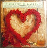 30 Wreaths & Garlands: Enchanting Displays with Fresh and Dried Flowers