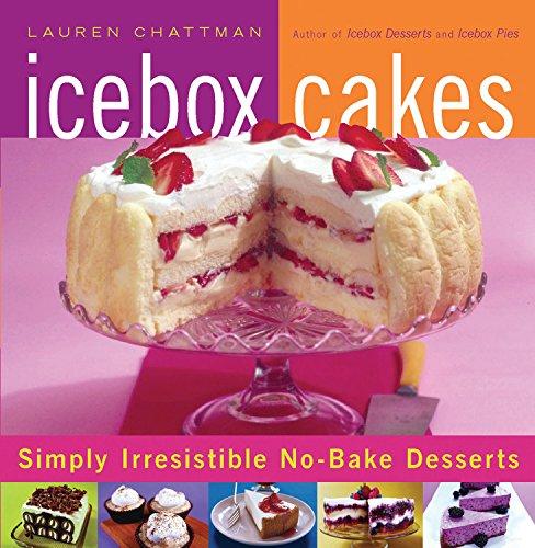 Icebox Cakes: Simply Irresistible No-Bake Desserts (Ice Box Desserts)