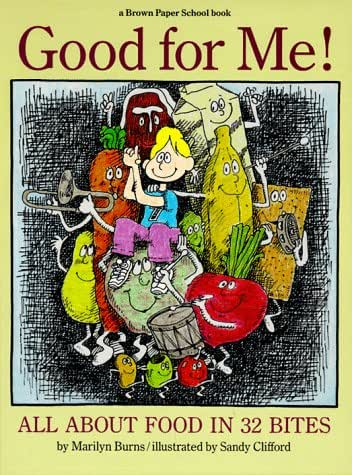 Good for Me!: All About Food in 32 Bites (A Brown Paper School Book)