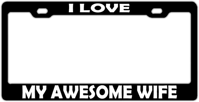 I Love My Wife Black Metal License Plate Frame Tag Holder