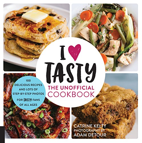 I Love Tasty: The Unofficial Cookbook by Catrine Kelty