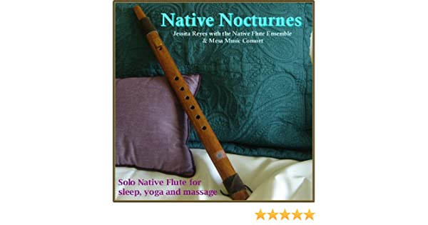 Native Nocturnes - Native Flute Music For Sleep, Yoga ...